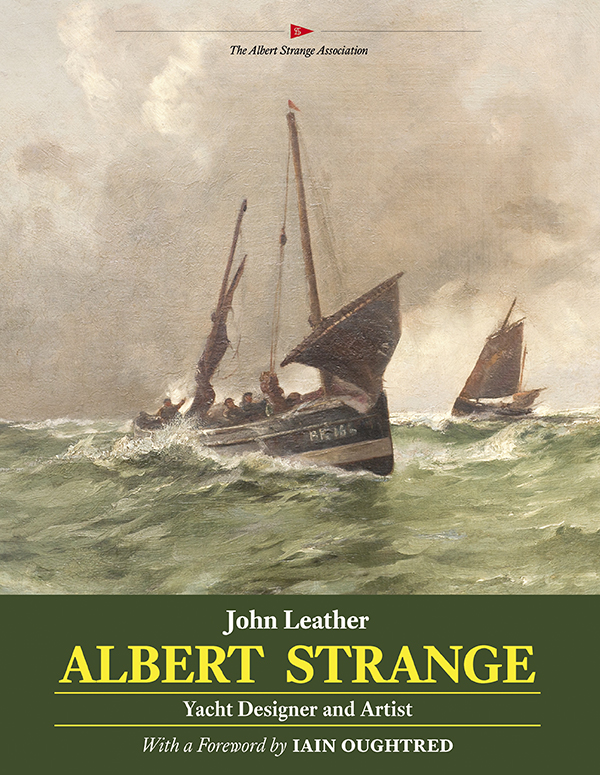 Albert Strange: Yacht  Designer and Artist by John Leather (with a foreward by Iain Oughtred)