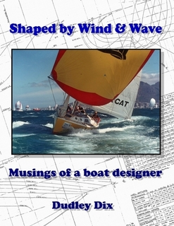 Shaped by Wind & Wave: Musings of a Boat Designer by Dudley Dix