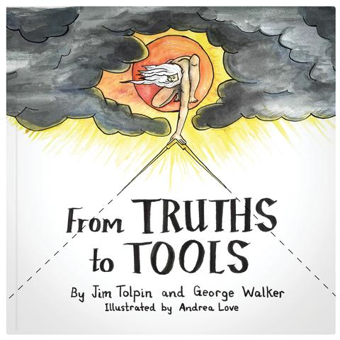 From Truths to Tools by Jim Tolpin and George Walker