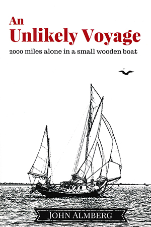 An Unlikely Voyage: 2000 Miles Alone in a Small Wooden Boat by John Almberg