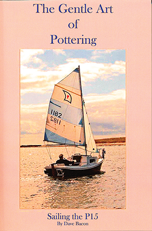 The Gentle Art of Pottering: Sailing the P-15 by Dave Bacon (Autographed copy!)