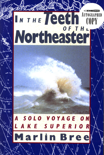 In the Teeth of the Northeaster: A Solo Voyage on Lake Superior by Marlin Bree