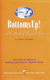Bottoms Up! A Cocktail of Liquid Lore by Robert McKenna