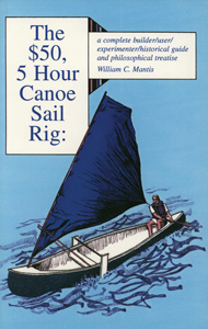 The $50, 5 Hour Canoe Sail Rig: by William Mantis