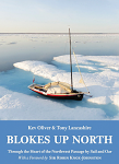 Blokes Up North: Through the Heart of the Northwest Passage by Sail and Oar by Kev Oliver & Tony Lancashire